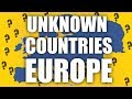 Unknown Countries In Europe!