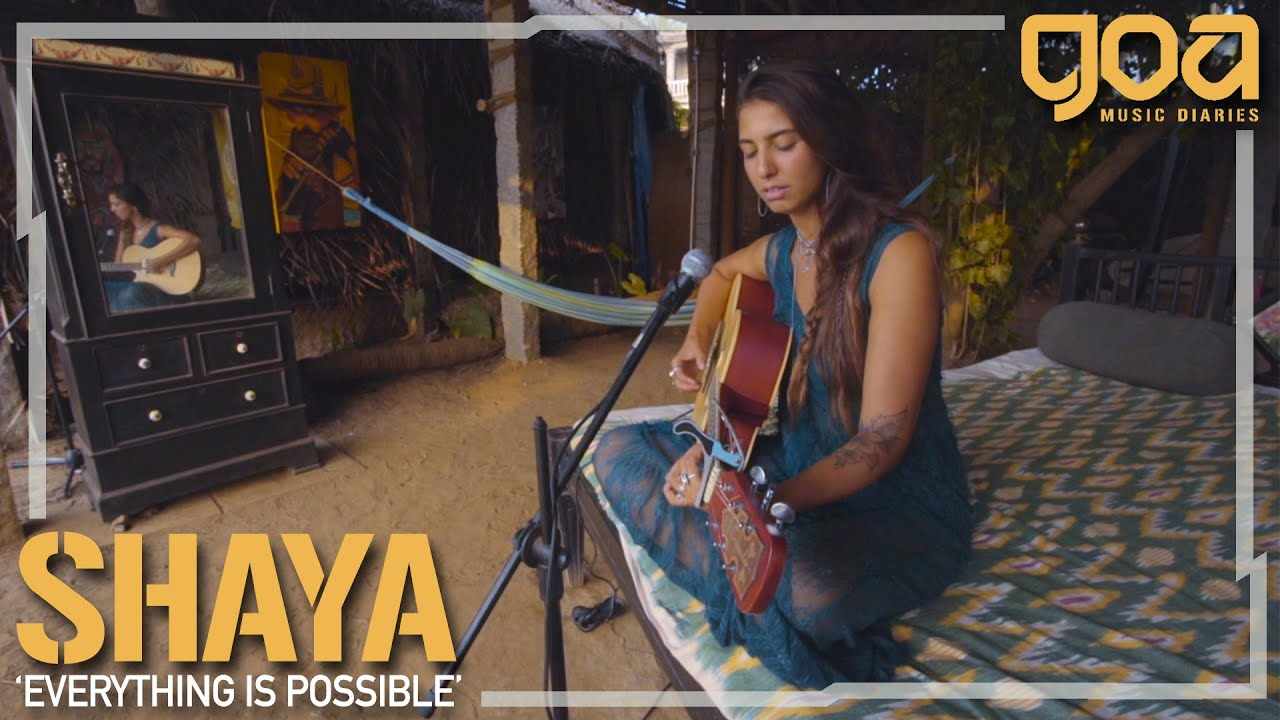 SHAYA - Everything is Possible | Goa Music Diaries