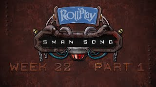 RollPlay Swan Song - Week 22, Part 1