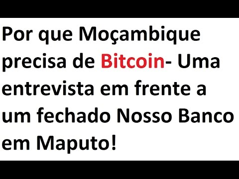 Why Mozambique needs Bitcoin- An interview in front of a closed Maputo Nosso Banco