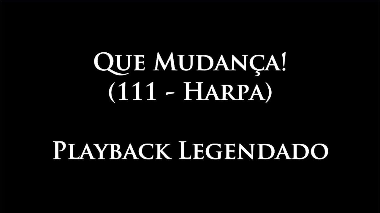 111 - Que Mudança! - Playback (Harpa)