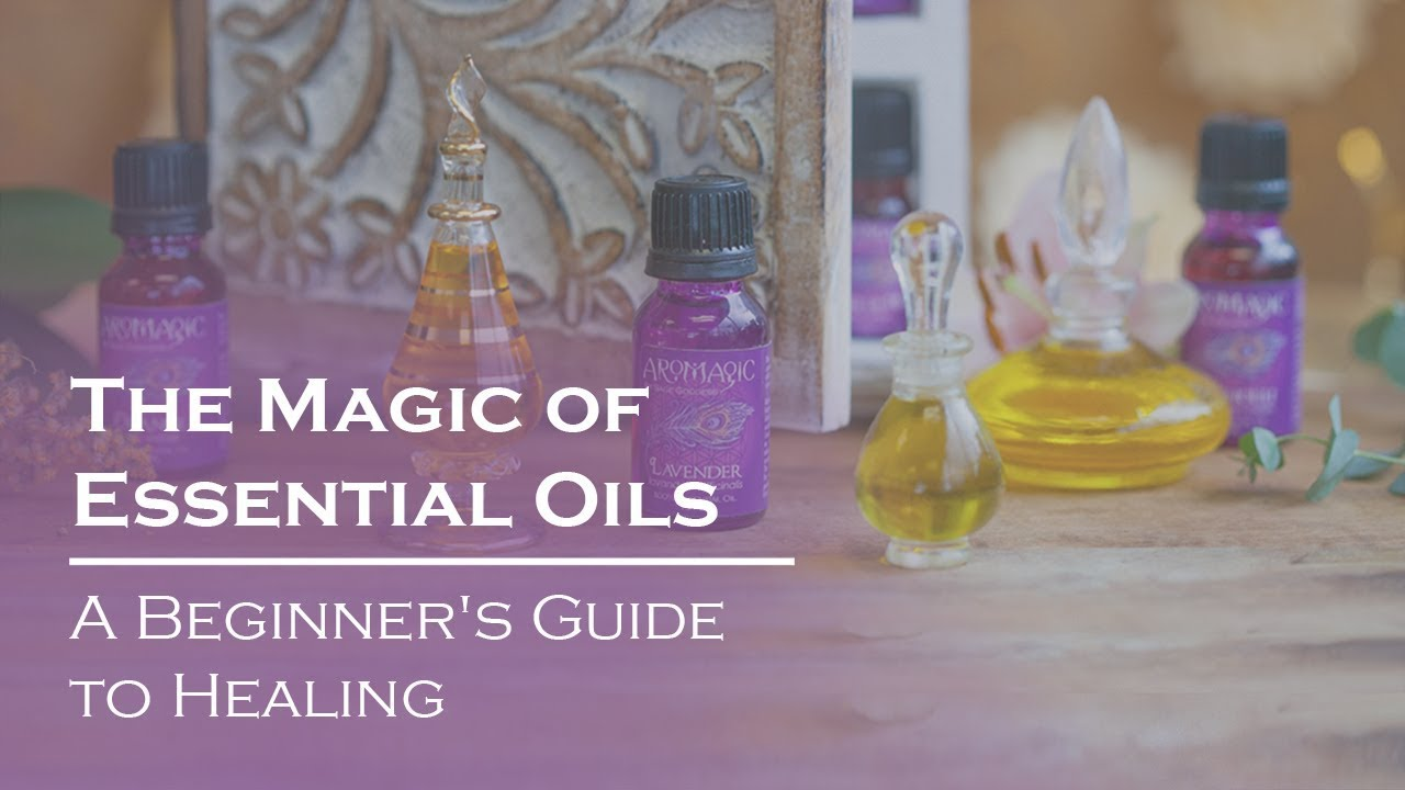 The Magic of Essential Oils: A Beginner's Guide to Healing