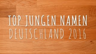 Top Jungen Namen Deutschland 2016