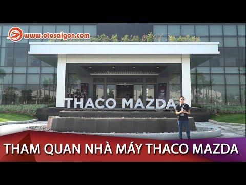 Tham qua nhà máy THACO MAZDA, quy mô và hiện đại bậc nhất Đông Nam Á