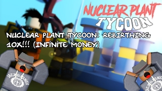 [Roblox] Nuclear Plant Tycoon: REBIRTHING 10X!!! (Infinite money)