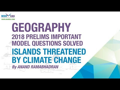 ISLANDS THREATENED BY CLIMATE CHANGE | 2018 PRELIMS IMPORTANT MODEL QUESTION SOLVED | GEOGRAPHY