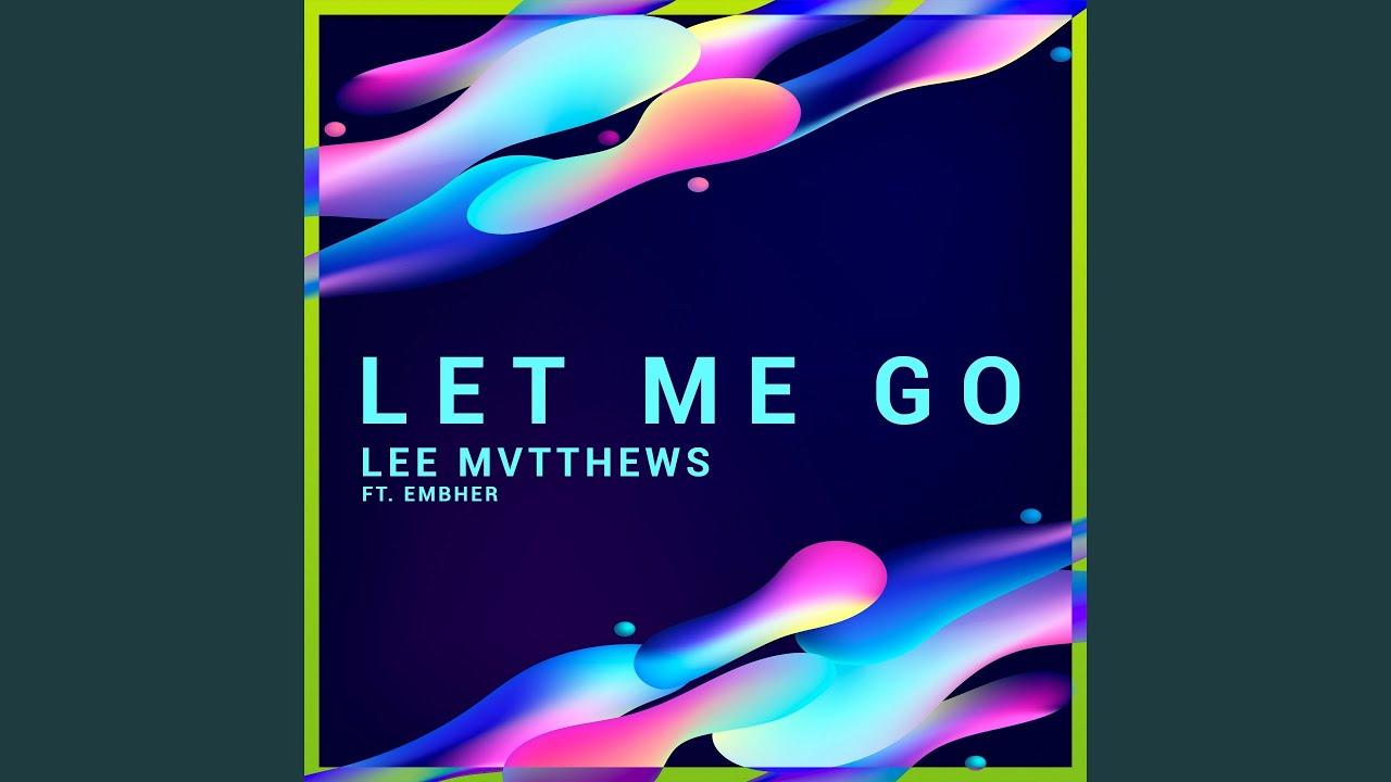 Let Me Go Feat Embher Lee Mvtthews Topic