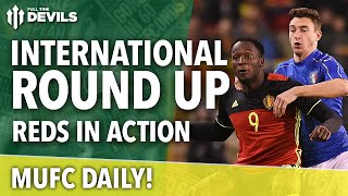 International Roundup: Reds In Action | MUFC Daily | Manchester United