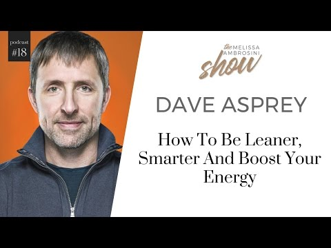18: Bulletproof Dave Asprey On How To Be Leaner, Smarter And Boost Your Energy w Melissa Ambrosini