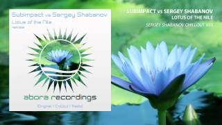 Subimpact vs Sergey Shabanov - Lotus of The Nile (Sergey Shabanov Chillout Mix)