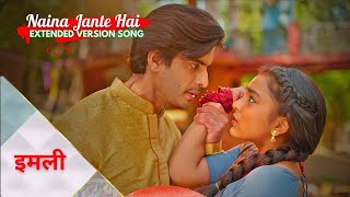 IMLIE Song - Naina Jante Hai - Piya Tose Milne (Extended Version Song) | इमली - Imli - Imle