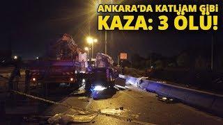 Ankara'da Katliam Gibi Trafik Kazası: 3 Ölü
