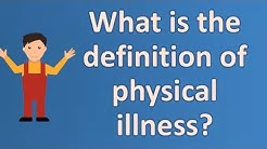 What is the definition of physical illness ? | Good Health FAQ