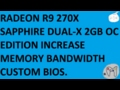 RADEON R9 270X SAPPHIRE DUAL X 2GB OC EDITION INCREASE MEMORY BANDWIDTH CUSTOM BIOS.