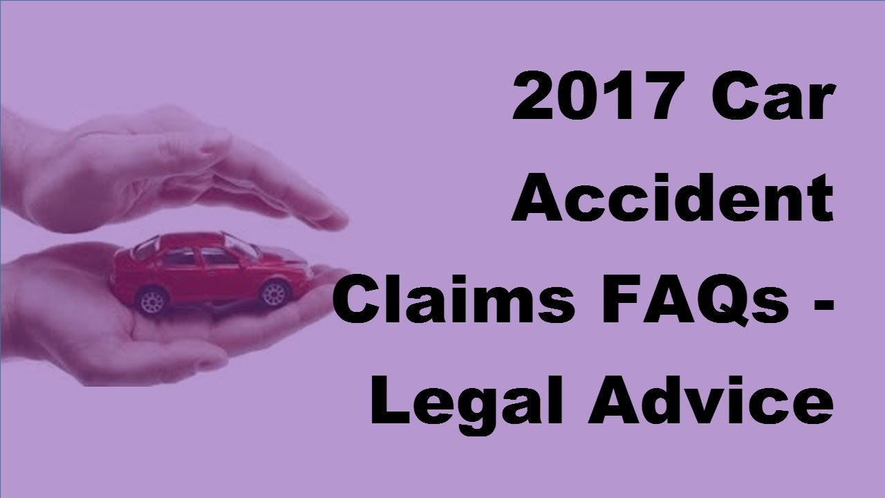 2017 Car Accident Claims Faqs Legal Advice On Car Accident Claims