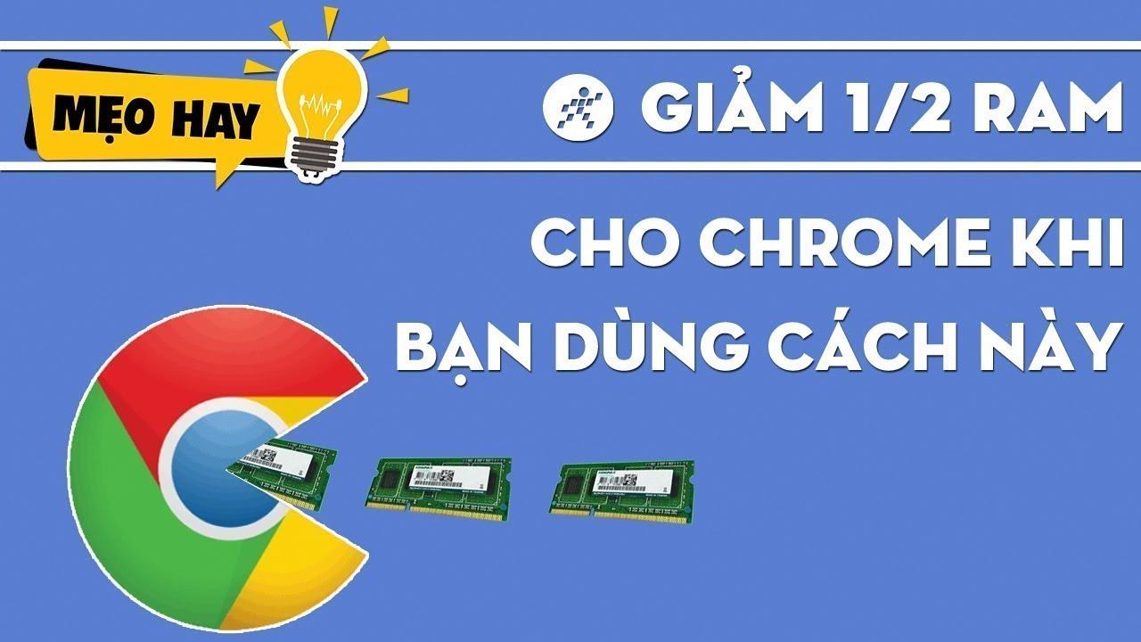 Thủ thuật giảm 50% dung lượng RAM của Google Chrome trên Laptop