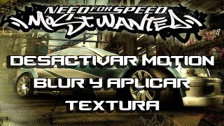 NEED FOR SPEED MOST WANTED DESACTIVAR MOTION BLUR Y APLICAR TEXTURAS  AL JUEGO