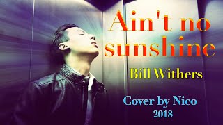 Ain T No Sunshine Bill Withers Cover By Nico 2018