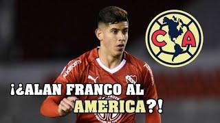 ¡ALAN FRANCO AL AMÉRICA! /RUMORES Y FICHAJES CLUB AMÉRICA CL20 - ComandanteAz