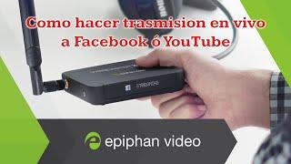 Como hacer transmision en vivo a FaceBook ó YouTube con el Webcaster X2 de Epiphan