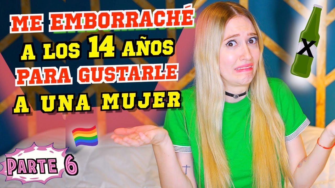 ME EMBORRACHÉ A LOS 14 AÑOS PARA GUSTARLE A UNA MUJER - Ser lesbiana a los 14 #Parte6