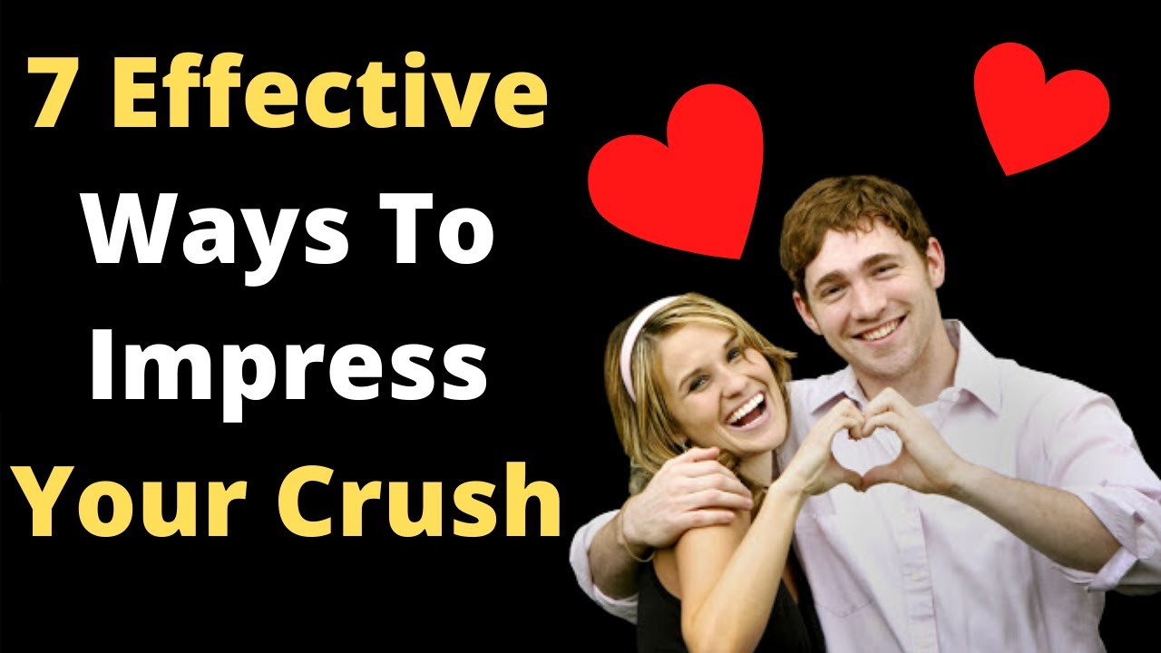 7 Effective Ways To Impress Your Crush - YouTube