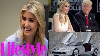 Ivanka Trump - Lifestyle | Net worth | cars | houses | Boy Friend | Family | Biography 2018