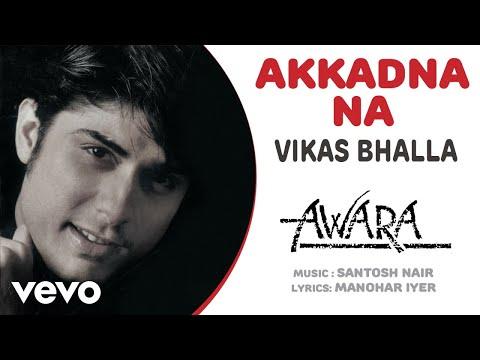Akkadna Na - Awara| Vikas Bhalla | Official Hindi Pop Song