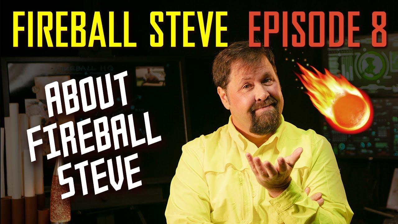 FIREBALL STEVE E8: About Fireball Steve (4K ULTRA-HD)