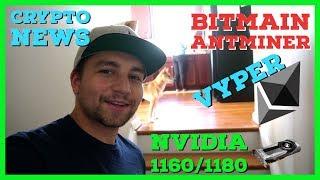 Bitmain = 12 Billion, Antminer Chip Tear Down, ETH Vyper, Nvidia 1160 + 1180 Release Dates