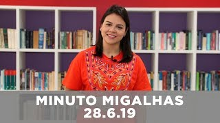 Minuto Migalhas | 28.6.19