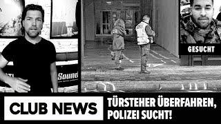 CLUB NEWS |► Club-Türsteher wird von Gast absichtlich überfahren, Polizei sucht europaweit!