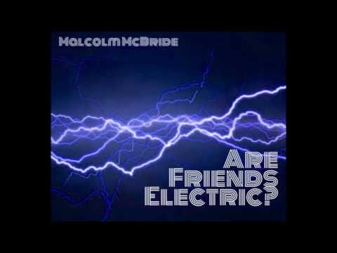 Are Friends Electric? (Tubeway Army Cover By Malcolm McBride)