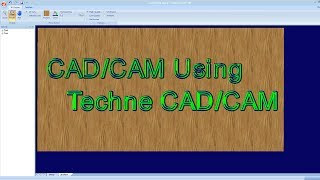 CAD/CAM using Techne CAD/CAM