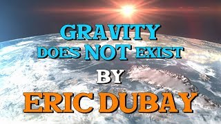 Eric Dubay: Gravity does NOT exist!