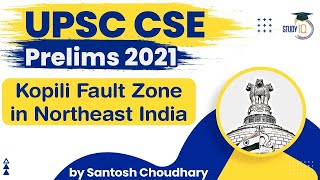 Geography for UPSC CSE Prelims 2021 - Kopili Fault Zone in Northeast India - GS Paper 1 Earthquakes