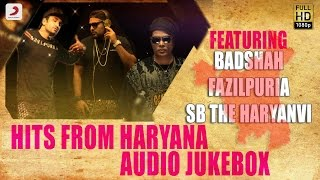 Hits from Haryana - Audio Jukebox | Badshah , Fazilpuria , SB The Haryanvi , Girik Aman