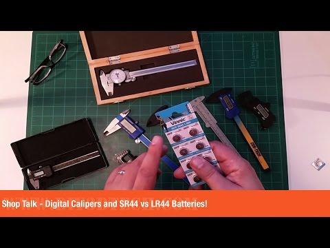 Shop Talk - Digital Calipers and SR44 vs LR44 Batteries!