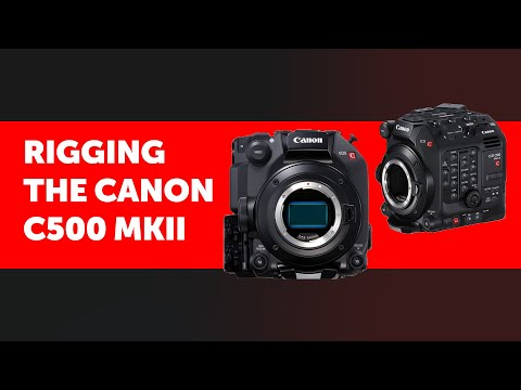 Canon C500 Mark II - rigs and accessories to complete your camera