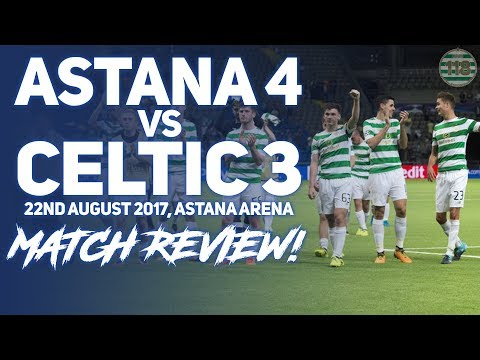 ASTANA 4-3 CELTIC 22/08/2017 | MATCH REVIEW/REACTION