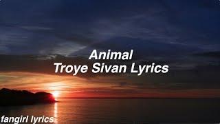 Animal    Troye Sivan Lyrics