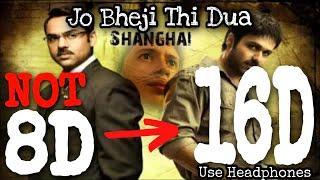 Jo Bheji Thi Dua (16D Audio) | Shanghai | Arijit Singh | Female Version | 8D Audio, 3D Song | Sad