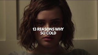13 reasons why | so cold