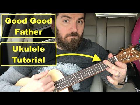 Good Good Father-Ukulele Lesson