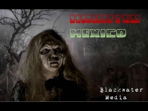 HAUNTED MEXICO: A Blackwater Media Production