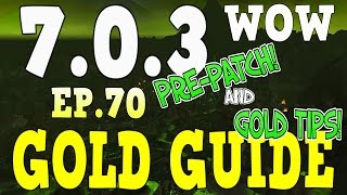 WoW Gold Farming 7.0.3 - Gold Guide Series Ep.70 - Pre-Patch & Gold Tips - Legion