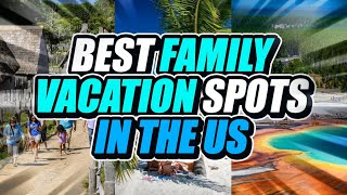 10 Best FAMILY VACATION Spots in the US