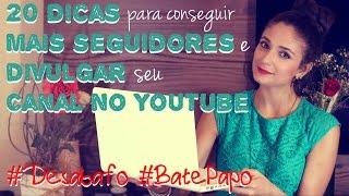 20 Dicas para Conseguir mais Inscritos e Divulgar seu Canal no Youtube! #Desabafo #BatePapo thumbnail
