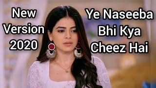 New Version | Ye Naseeba Bhi Kya Cheez Hai Song 2020 | Shakti | Colors | CODE NAME BADSHAH