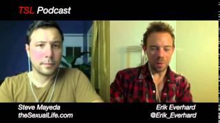 TSL Podcast 33 - Erik Everhard & Steve Mayeda talk about Sex & Life FULL INTERVIEW